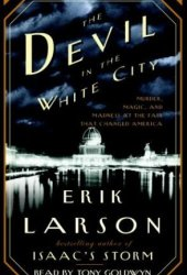 The Devil in the White City: Murder, Magic, and Madness at the Fair That Changed America Pdf Book