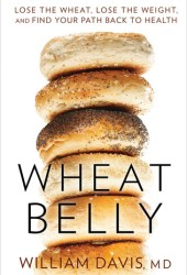 Wheat Belly: Lose the Wheat, Lose the Weight, and Find Your Path Back to Health Pdf Book