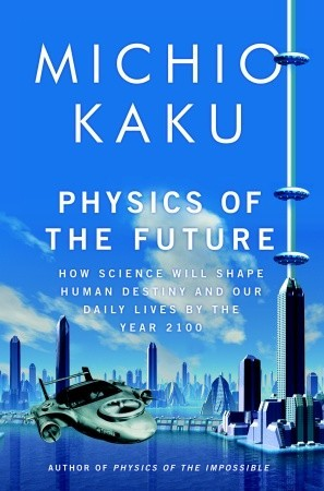 Download Physics of the Future: How Science Will Shape Human Destiny and Our Daily Lives by the Year 2100