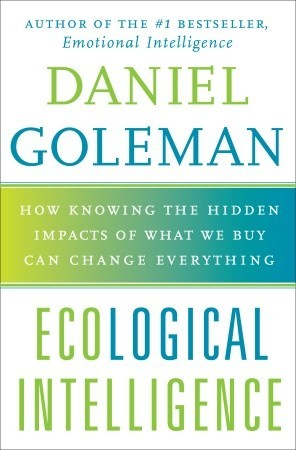 Download Ecological Intelligence: How Knowing the Hidden Impacts of What We Buy Can Change Everything