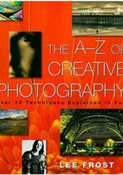 The A-Z of Creative Photography Book by Lee Frost