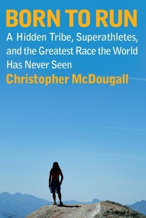 Download Born to Run: A Hidden Tribe, Superathletes, and the Greatest Race the World Has Never Seen
