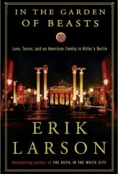 In the Garden of Beasts: Love, Terror, and an American Family in Hitler's Berlin Pdf Book