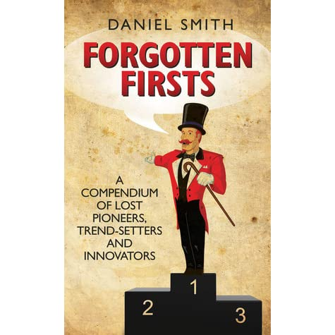 Forgotten Firsts: A Compendium of Lost Pioneers, Trend ...