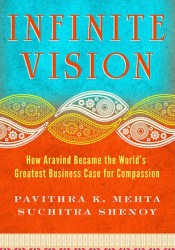 Infinite Vision: How Aravind Became the World's Greatest Business Case for Compassion Pdf Book