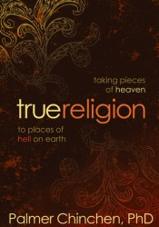 True Religion: Taking Pieces of Heaven to Places of Hell on Earth Pdf Book