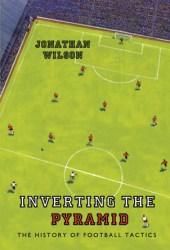 Inverting the Pyramid: The History of Football Tactics Pdf Book