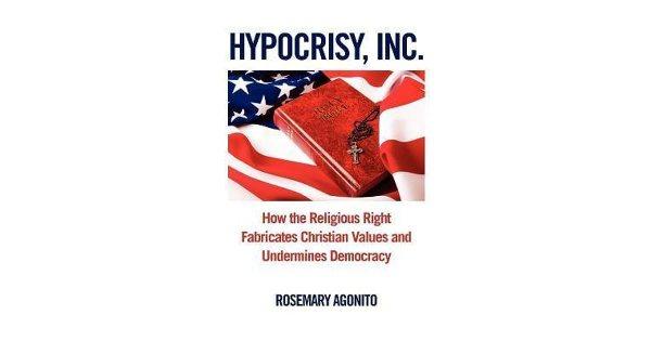 Hypocrisy, Inc.: How the Religious Right Fabricates ...