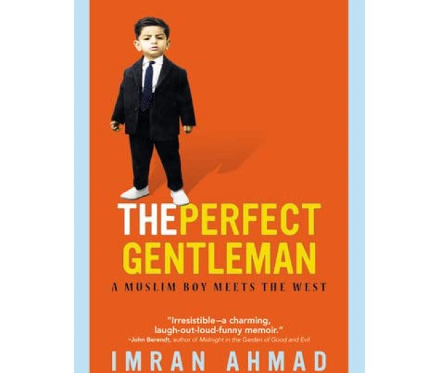 The Perfect Gentleman A Muslim Boy Meets The West By Imran Ahmad Reviews Discussion Bookclubs Lists
