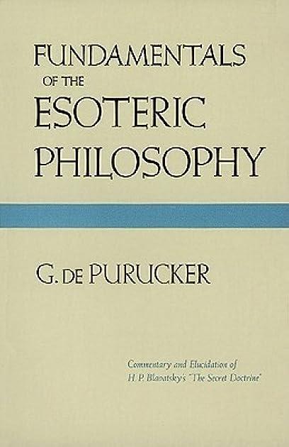 Fundamentals Of The Esoteric Philosophy by G. de Purucker