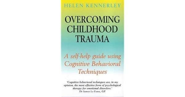 Overcoming Childhood Trauma: A Self-Help Guide Using ...