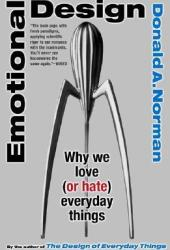 Emotional Design: Why We Love (or Hate) Everyday Things Pdf Book