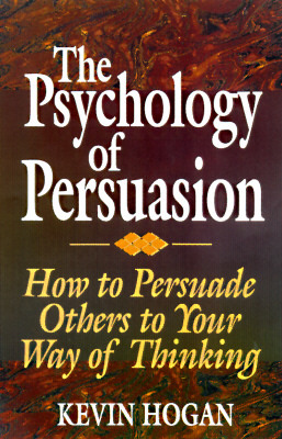 Download The Psychology of Persuasion: How To Persuade Others To Your Way Of Thinking