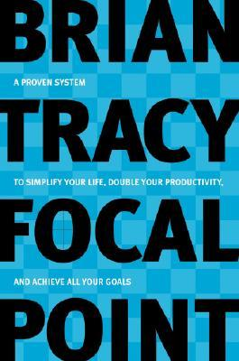 Download Focal Point: A Proven System to Simplify Your Life, Double Your Productivity, and Achieve All Your Goals