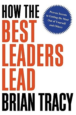 Download How the Best Leaders Lead: Proven Secrets to Getting the Most Out of Yourself and Others