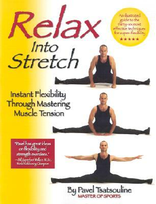 Download Relax into Stretch: Instant Flexibility Through Mastering Muscle Tension