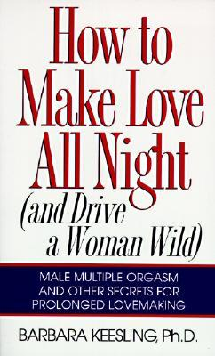 Download How to Make Love All Night: And Drive a Woman Wild!