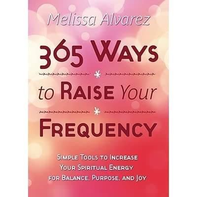 365 Ways To Raise Your Frequency: Simple Tools To Increase ...
