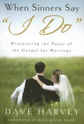 When Sinners Say ″i Do″: Discovering the Power of the Gospel for Marriage Pdf Book