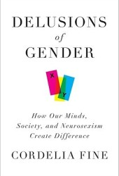 Delusions of Gender: How Our Minds, Society, and Neurosexism Create Difference Pdf Book
