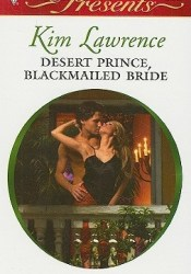 Desert Prince, Blackmailed Bride Book by Kim Lawrence