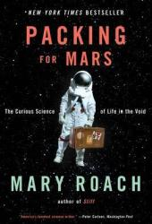Packing for Mars: The Curious Science of Life in the Void Pdf Book