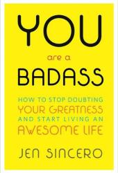 You Are a Badass: How to Stop Doubting Your Greatness and Start Living an Awesome Life Pdf Book