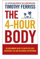 The 4-Hour Body: An Uncommon Guide to Rapid Fat-Loss, Incredible Sex, and Becoming Superhuman Pdf Book