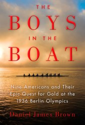 The Boys in the Boat: Nine Americans and Their Epic Quest for Gold at the 1936 Berlin Olympics Pdf Book