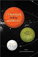 Strange New Worlds: The Search for Alien Planets and Life ...