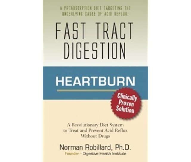 Fast Tract Digestion Heartburn Clinically Proven Diet Solution To Treat And Prevent Acid Reflux And Gerd Without Drugs By Norman Robillard  Star Ratings