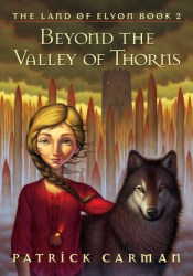 Beyond the Valley of Thorns (The Land of Elyon, #2) Book by Patrick Carman