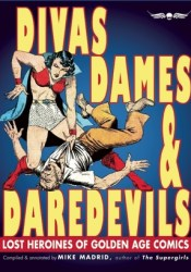 Divas, Dames & Daredevils: Lost Heroines of Golden Age Comics Pdf Book