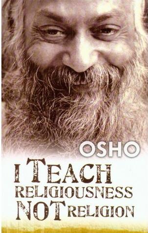 I Teach Religiousness Not Religion by Osho