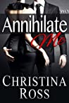 Annihilate Me Vol. 1 by Christina Ross