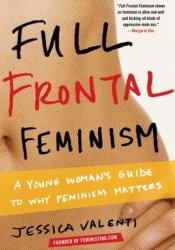Full Frontal Feminism Book by Jessica Valenti