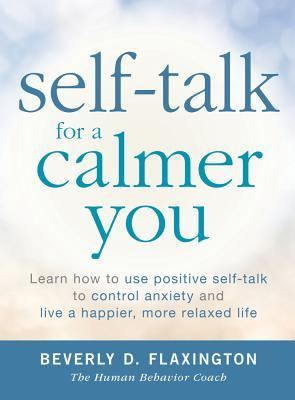 Download Self-Talk for a Calmer You: Learn how to use positive self-talk to control anxiety and live a happier, more relaxed life