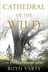 Cathedral of the Wild: An African Journey Home Book Pdf