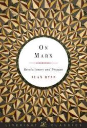 On Marx: Revolutionary and Utopian
