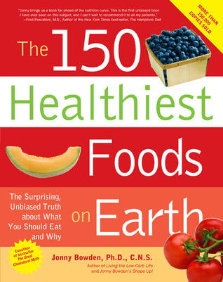 Download The 150 Healthiest Foods on Earth: The Surprising, Unbiased Truth about What You Should Eat and Why