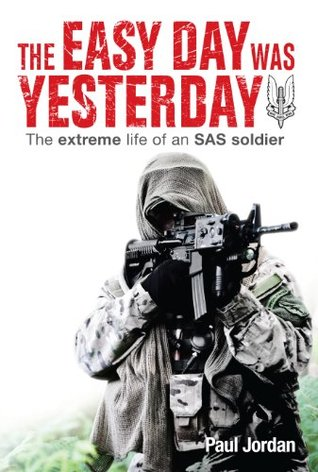 Download The Easy Day Was Yesterday: The Extreme Life of an SAS Soldier