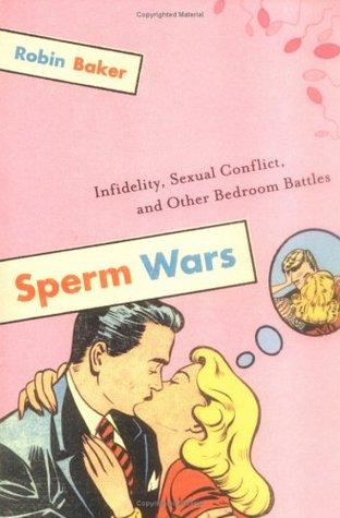 Download Sperm Wars: Infidelity, Sexual Conflict, and Other Bedroom Battles