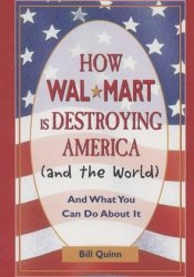 How Wal-Mart Is Destroying America (And the World): And What You Can Do about It Pdf Book