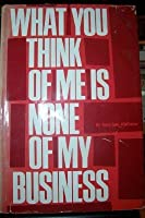 What You Think of Me Is None of My Business by Terry Cole ...