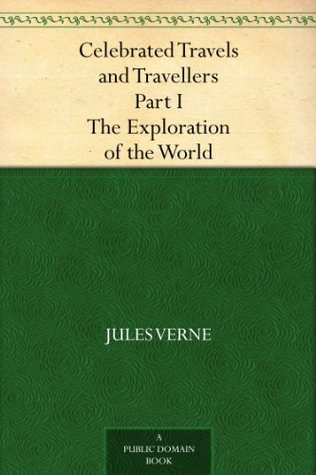 Download The Exploration of the World (Celebrated Travels and Travellers Part I)