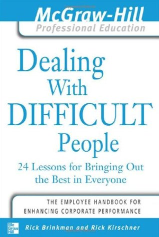 Download Dealing with Difficult People: 24 Lessons for Bringing Out the Best in Everyone