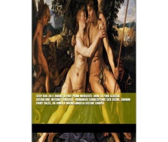 Sexy Xxx  E Books Free Porn Websites How To Find Classic Literature Internet Erotica Romantic Shakespeare Sex Scene Grimm Fairy Tales Da Vinci