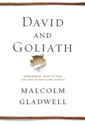 David and Goliath: Underdogs, Misfits, and the Art of Battling Giants Pdf Book