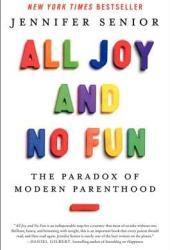 All Joy and No Fun: The Paradox of Modern Parenthood Pdf Book