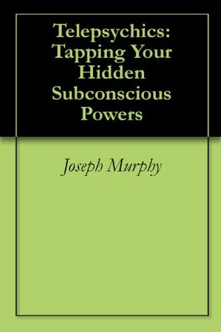 Download Telepsychics: Tapping Your Hidden Subconscious Powers by Joseph Murphy